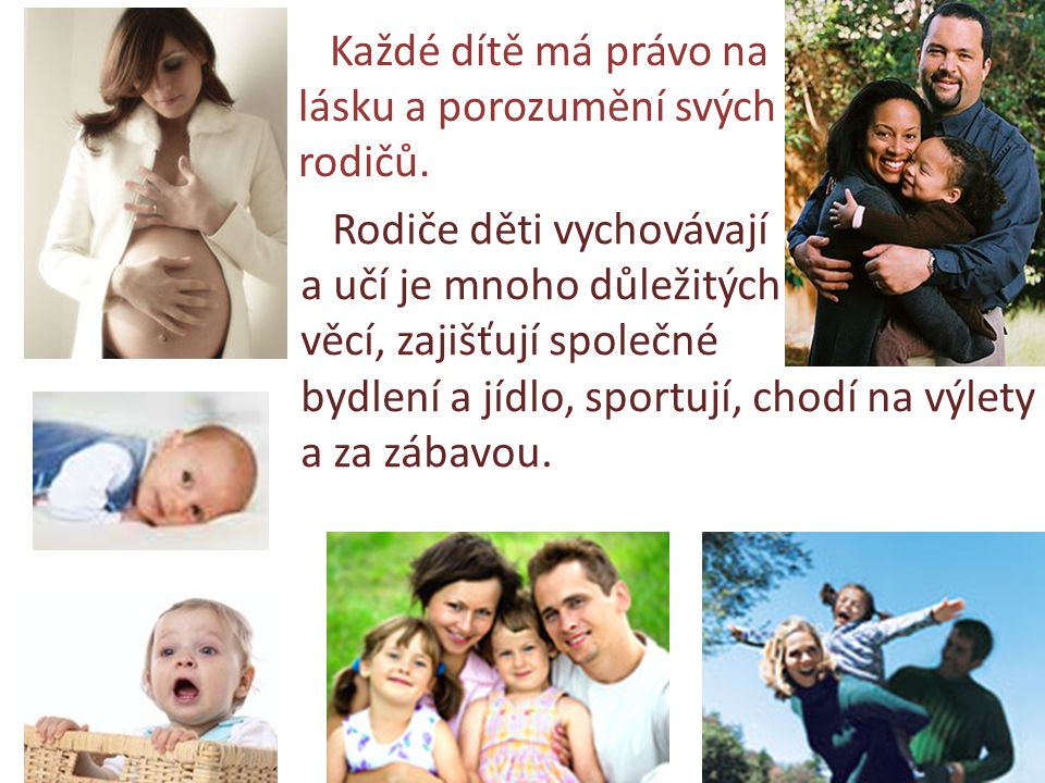 RODINA Každé dítě má právo na lásku a porozumění svých rodičů.