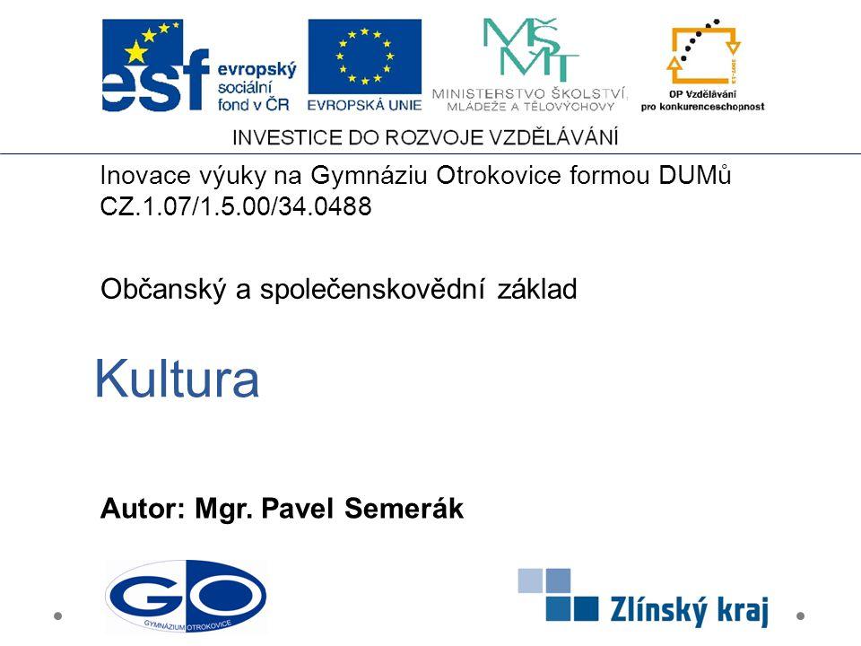 Kultura Občanský a společenskovědní základ Autor: Mgr. Pavel Semerák