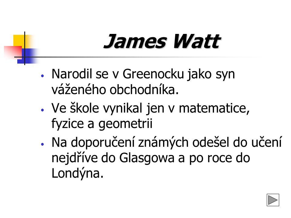 James Watt Narodil se v Greenocku jako syn váženého obchodníka.
