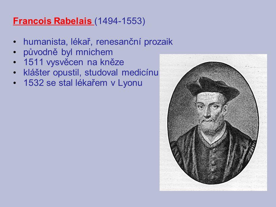 Francois Rabelais (1494-1553) humanista, lékař, renesanční prozaik. původně byl mnichem. 1511 vysvěcen na kněze.