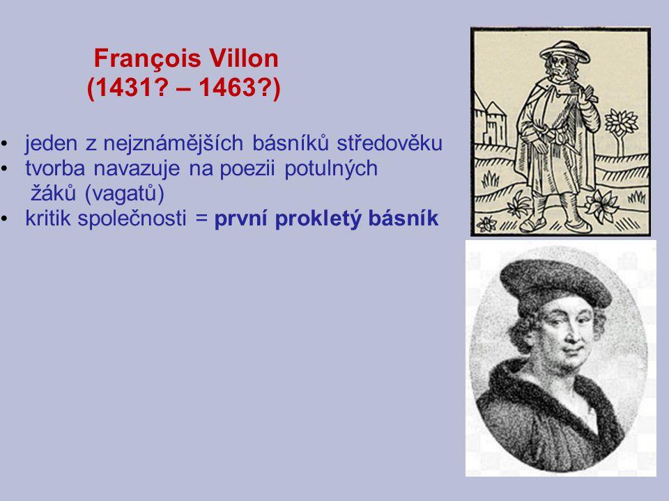 François Villon (1431 – 1463 ) jeden z nejznámějších básníků středověku. tvorba navazuje na poezii potulných.