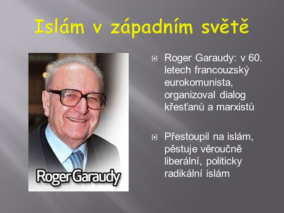 Islám v západním světě Roger Garaudy: v 60. letech francouzský eurokomunista, organizoval dialog křesťanů a marxistů.