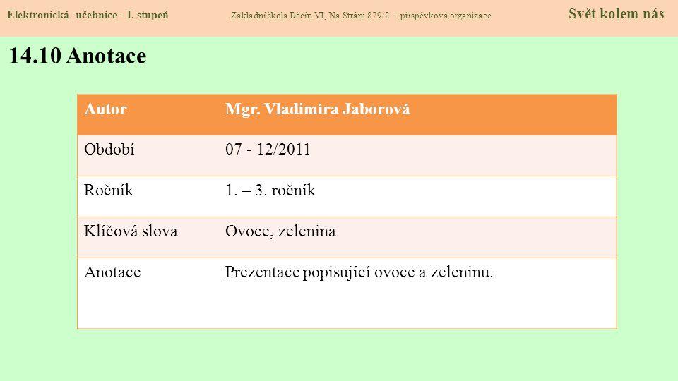 14.10 Anotace Autor Mgr. Vladimíra Jaborová Období 07 - 12/2011 Ročník