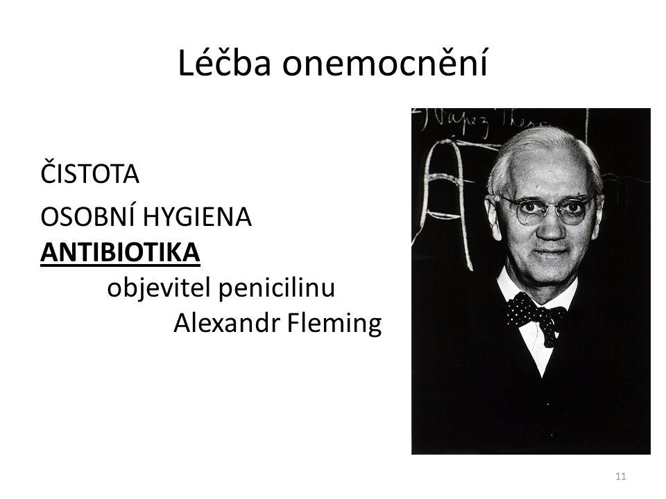Léčba onemocnění ČISTOTA OSOBNÍ HYGIENA ANTIBIOTIKA objevitel penicilinu Alexandr Fleming