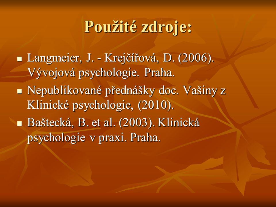 Použité zdroje: Langmeier, J. - Krejčířová, D. (2006). Vývojová psychologie. Praha.