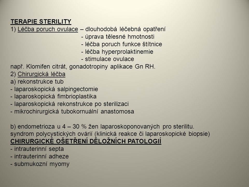 TERAPIE STERILITY 1) Léčba poruch ovulace – dlouhodobá léčebná opatření. - úprava tělesné hmotnosti.