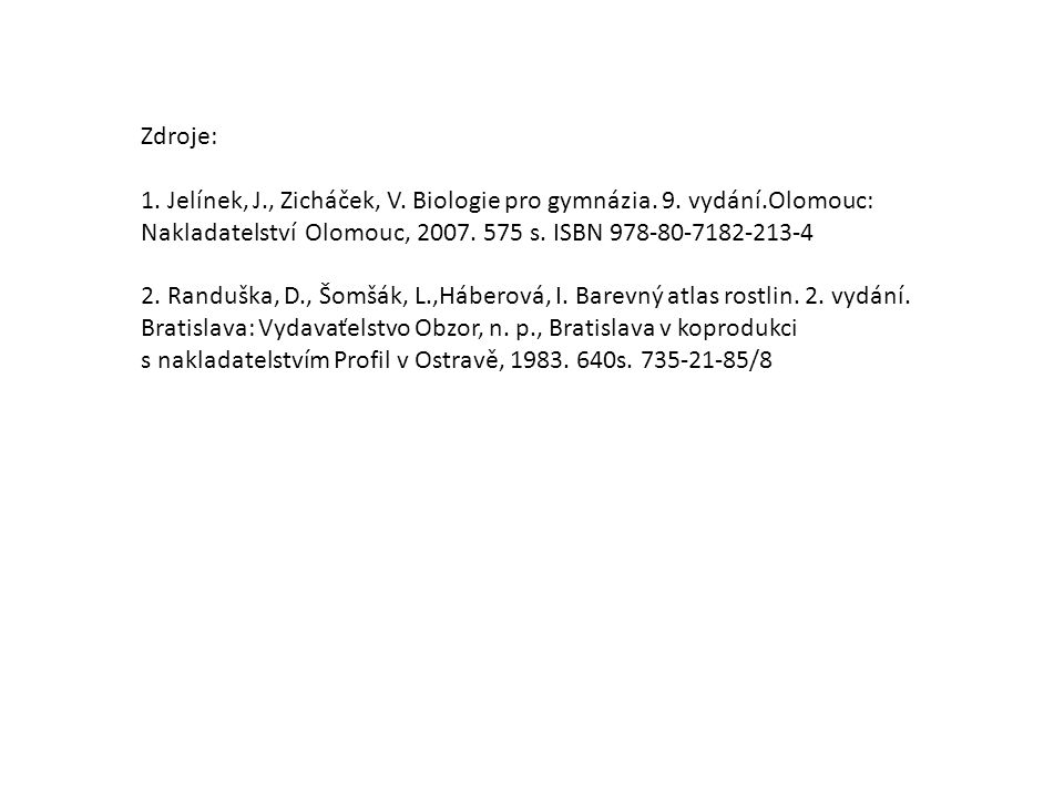Zdroje: 1. Jelínek, J., Zicháček, V. Biologie pro gymnázia. 9. vydání.Olomouc: Nakladatelství Olomouc, 2007. 575 s. ISBN 978-80-7182-213-4.