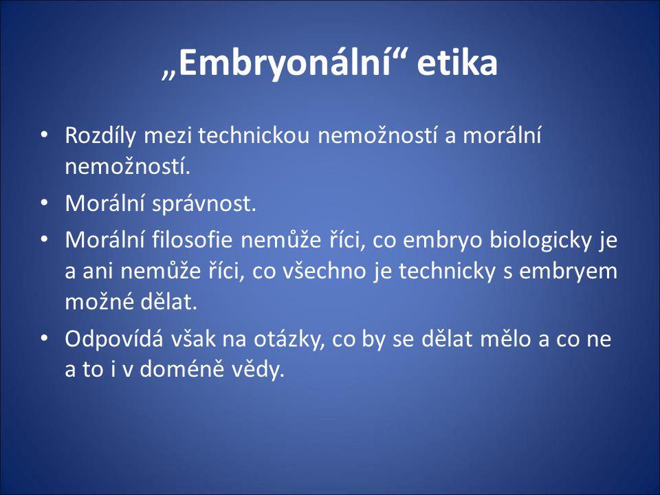 """""""Embryonální etika Rozdíly mezi technickou nemožností a morální nemožností. Morální správnost."""