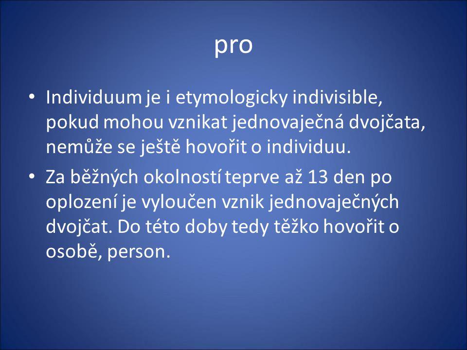 pro Individuum je i etymologicky indivisible, pokud mohou vznikat jednovaječná dvojčata, nemůže se ještě hovořit o individuu.