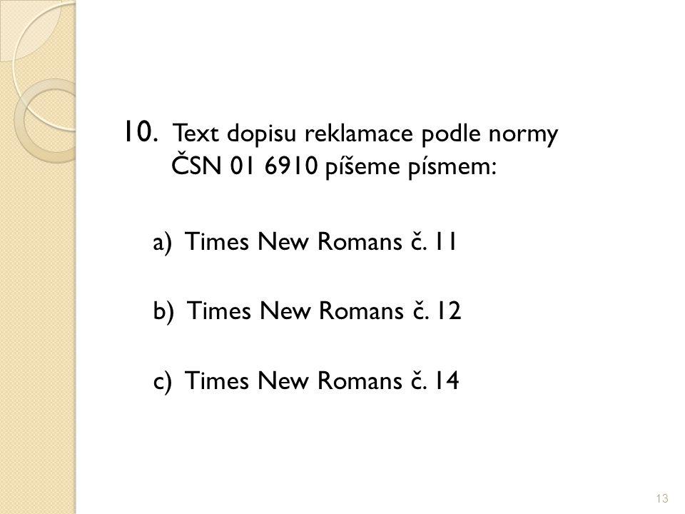 10. Text dopisu reklamace podle normy ČSN 01 6910 píšeme písmem:
