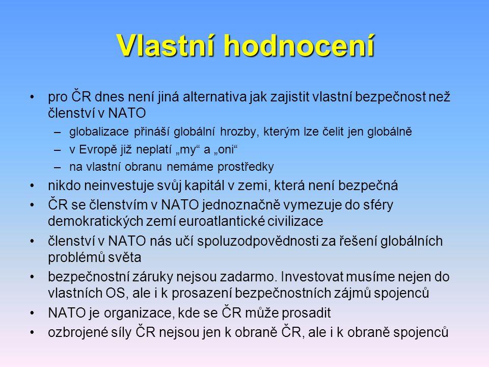 Vlastní hodnocení pro ČR dnes není jiná alternativa jak zajistit vlastní bezpečnost než členství v NATO.