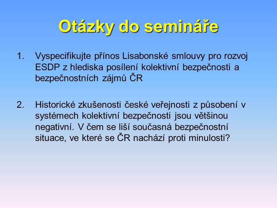 Otázky do semináře Vyspecifikujte přínos Lisabonské smlouvy pro rozvoj ESDP z hlediska posílení kolektivní bezpečnosti a bezpečnostních zájmů ČR.