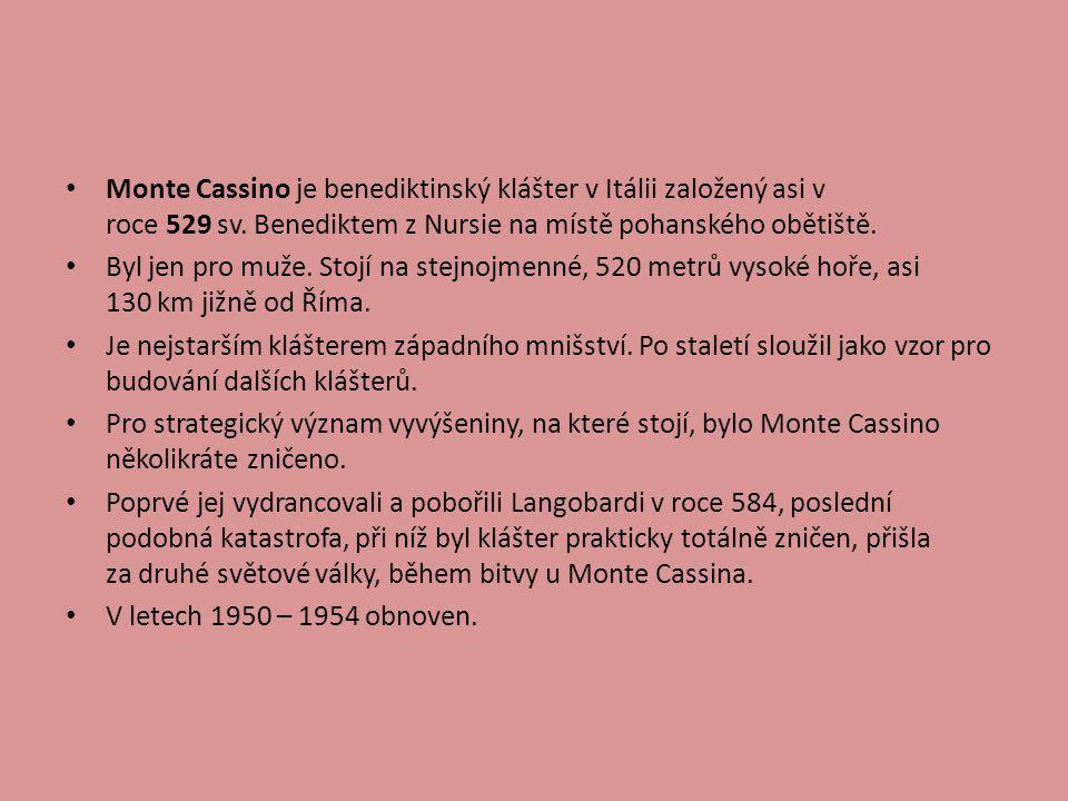 Monte Cassino je benediktinský klášter v Itálii založený asi v roce 529 sv. Benediktem z Nursie na místě pohanského obětiště.