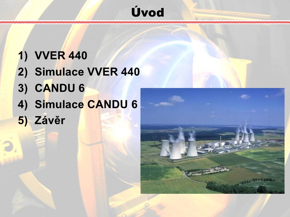 Úvod VVER 440 Simulace VVER 440 CANDU 6 Simulace CANDU 6 Závěr