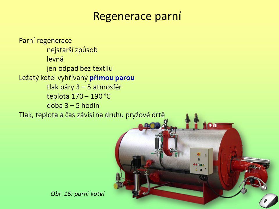 Regenerace parní Parní regenerace nejstarší způsob levná