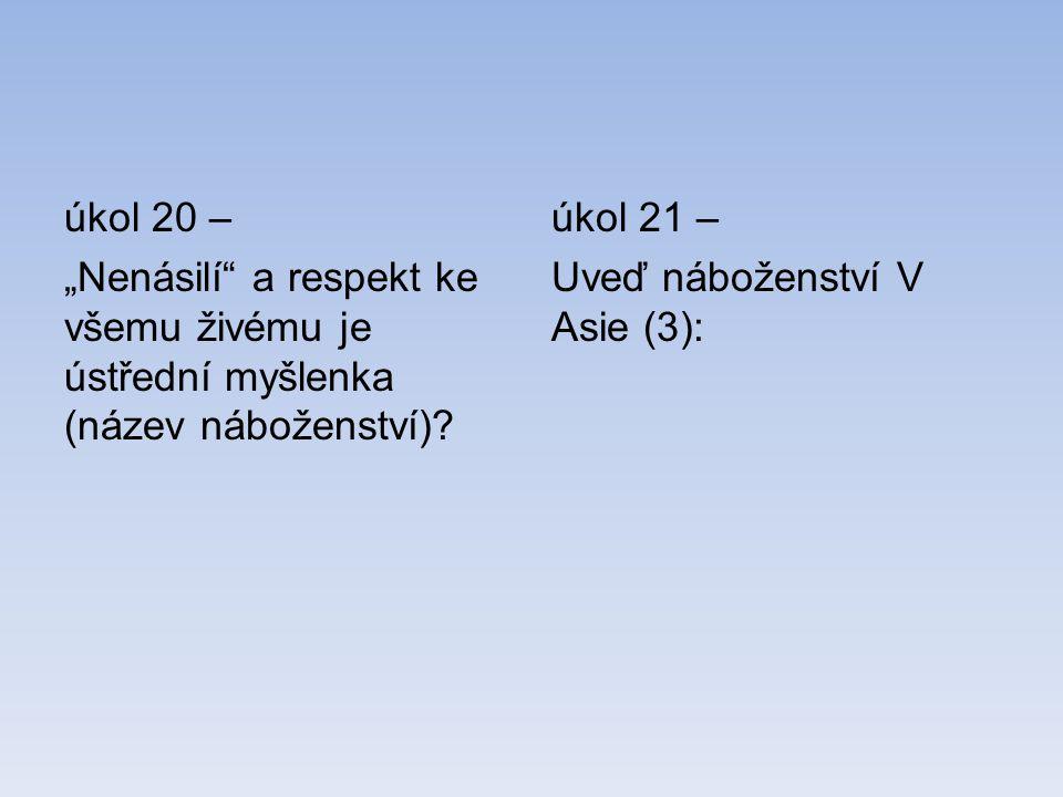 """úkol 20 – """"Nenásilí a respekt ke všemu živému je ústřední myšlenka (název náboženství)"""