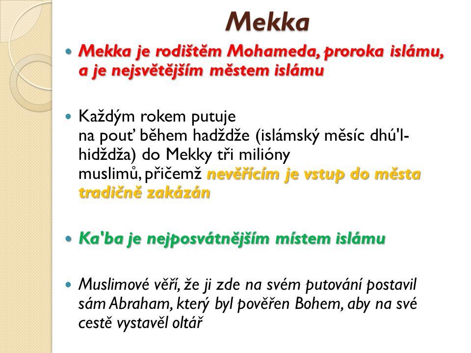 Mekka Mekka je rodištěm Mohameda, proroka islámu, a je nejsvětějším městem islámu.
