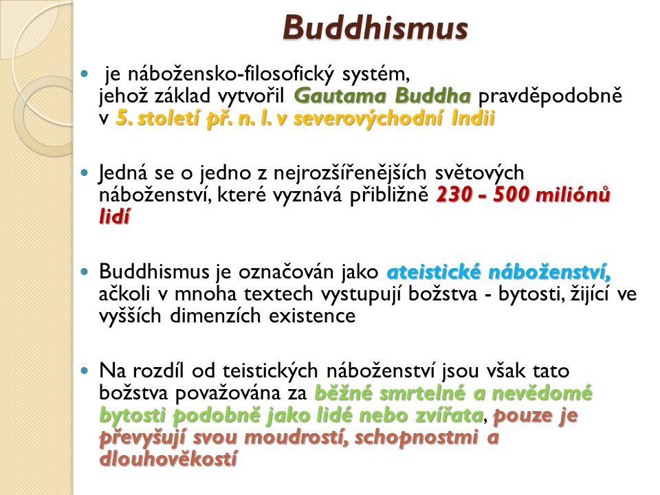 Buddhismus je nábožensko-filosofický systém, jehož základ vytvořil Gautama Buddha pravděpodobně v 5. století př. n. l. v severovýchodní Indii.