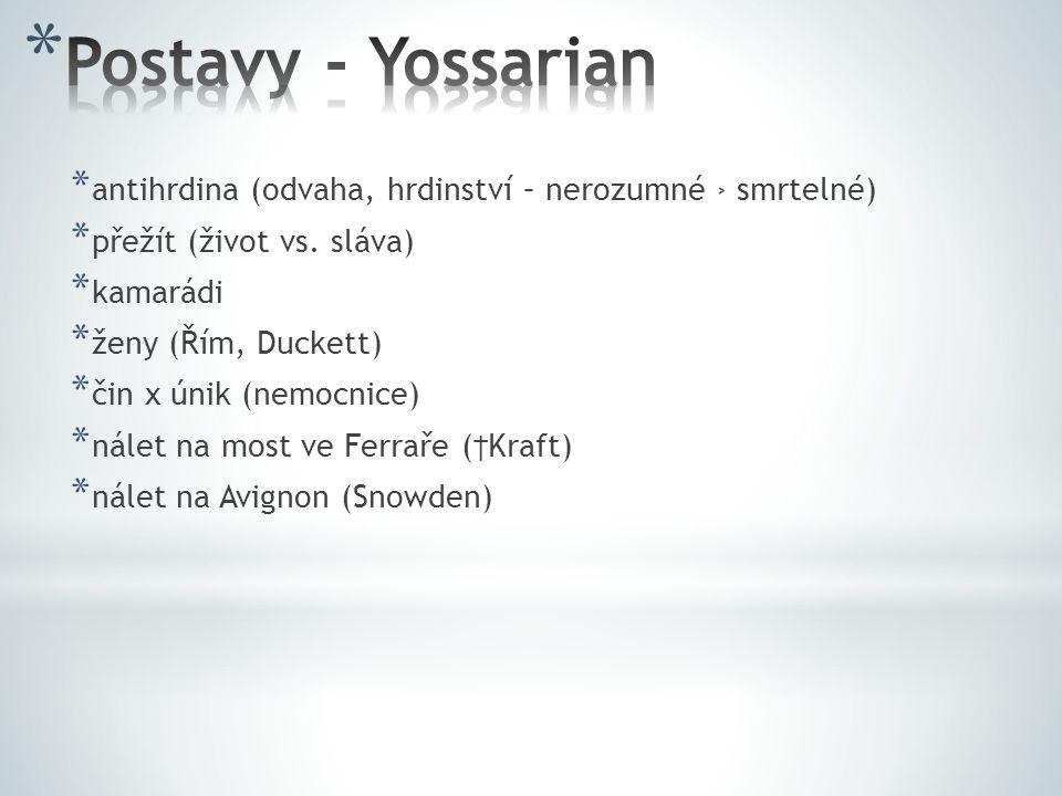Postavy - Yossarian antihrdina (odvaha, hrdinství – nerozumné › smrtelné) přežít (život vs. sláva)