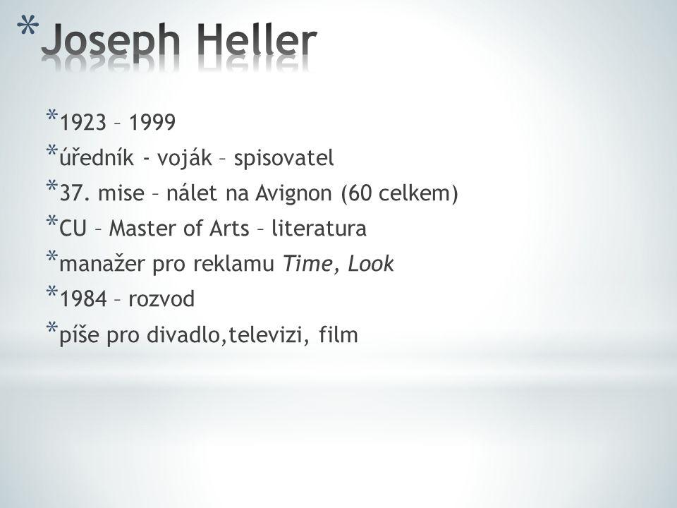 Joseph Heller 1923 – 1999 úředník - voják – spisovatel
