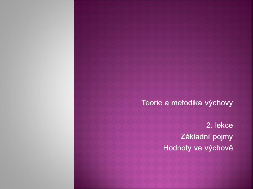 Teorie a metodika výchovy 2. lekce Základní pojmy Hodnoty ve výchově