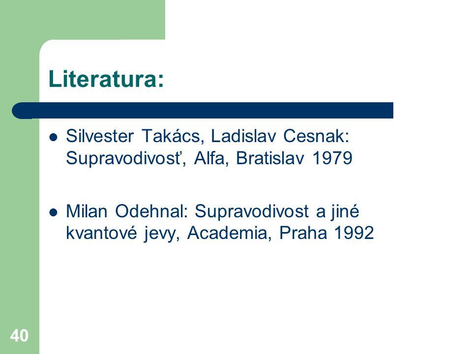 Literatura: Silvester Takács, Ladislav Cesnak: Supravodivosť, Alfa, Bratislav 1979.