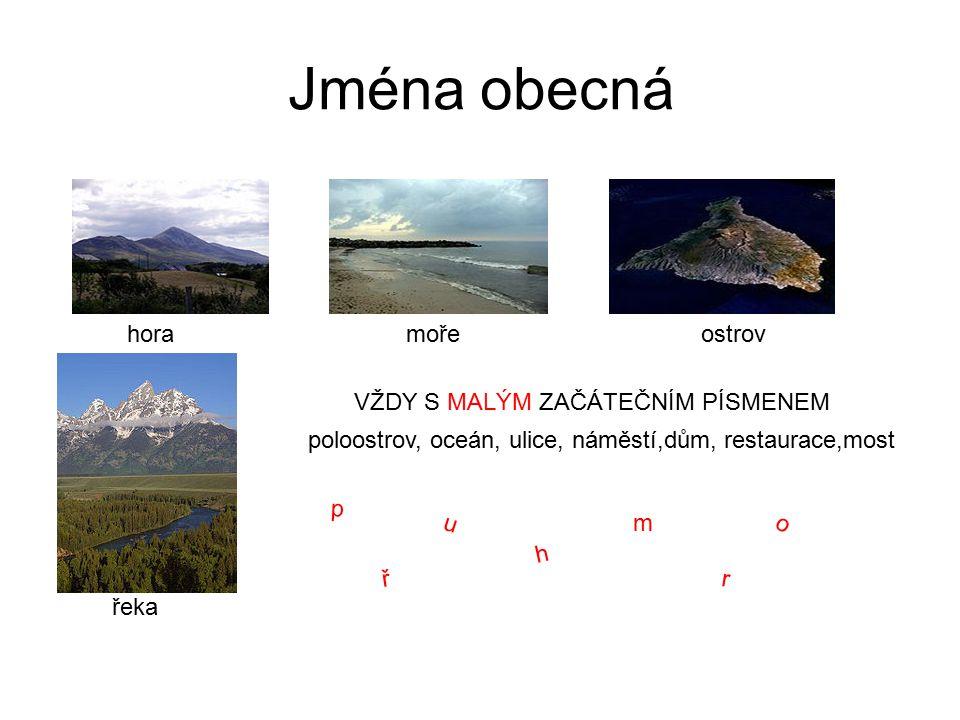 Jména obecná hora moře ostrov VŽDY S MALÝM ZAČÁTEČNÍM PÍSMENEM