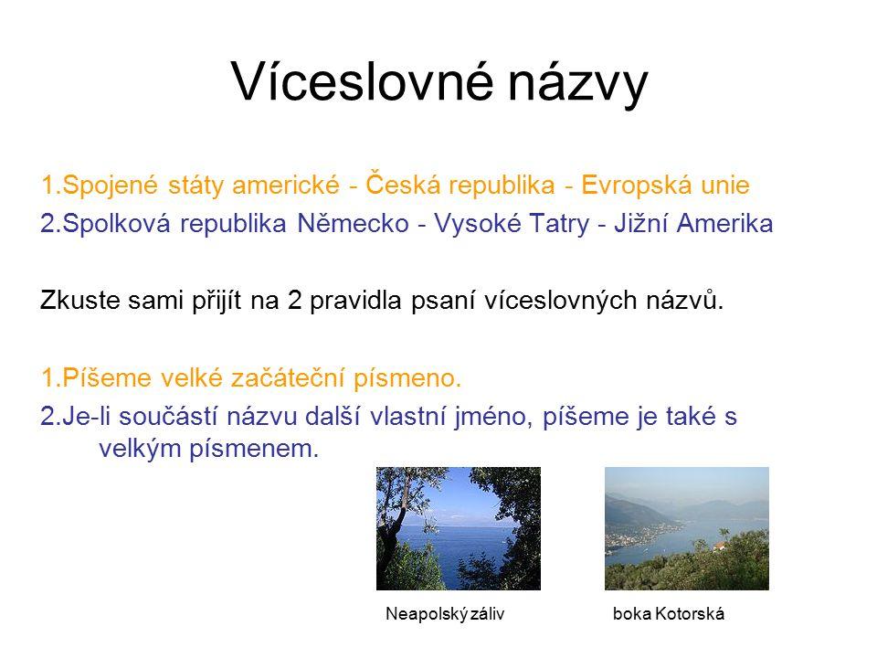 Víceslovné názvy 1.Spojené státy americké - Česká republika - Evropská unie. 2.Spolková republika Německo - Vysoké Tatry - Jižní Amerika.