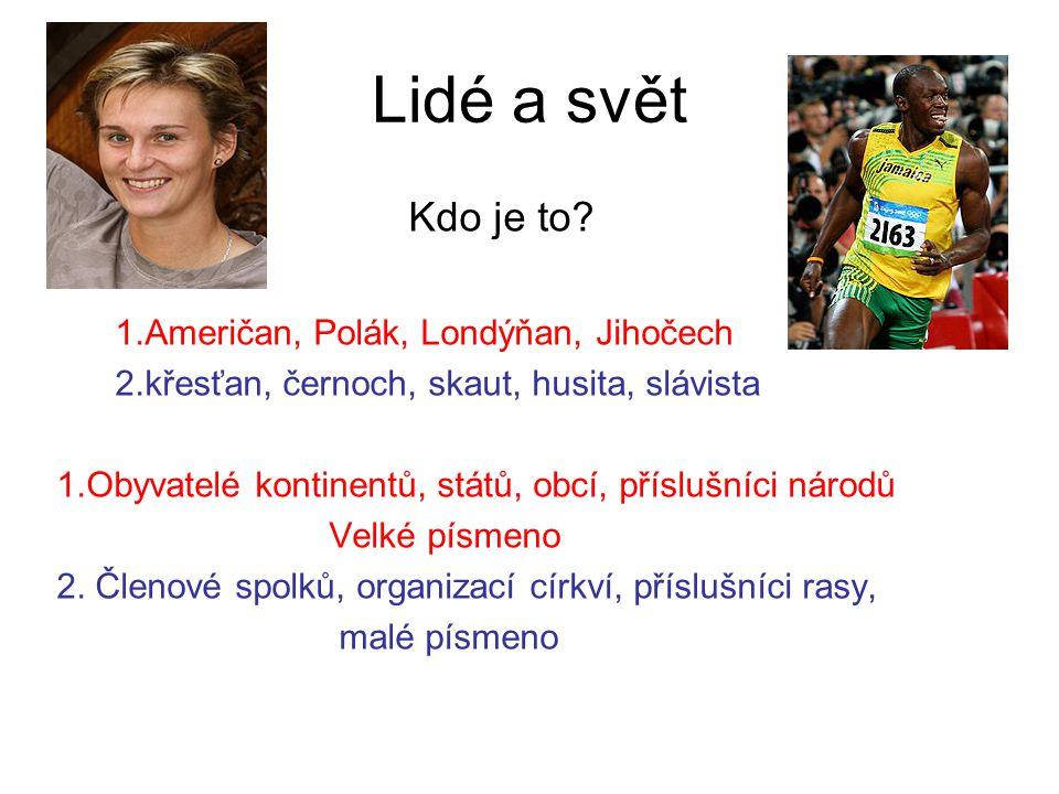 Lidé a svět Kdo je to 1.Američan, Polák, Londýňan, Jihočech