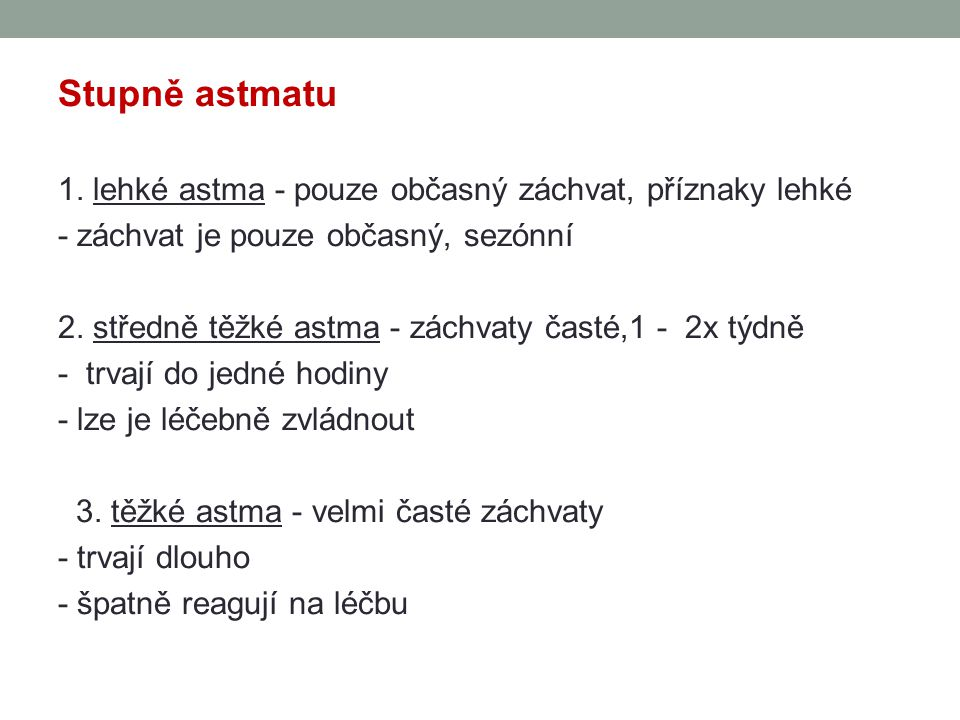 Stupně astmatu 1. lehké astma - pouze občasný záchvat, příznaky lehké