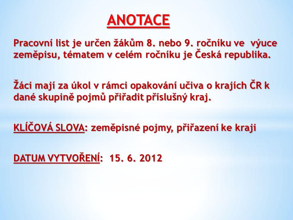 ANOTACE Pracovní list je určen žákům 8. nebo 9. ročníku ve výuce zeměpisu, tématem v celém ročníku je Česká republika.