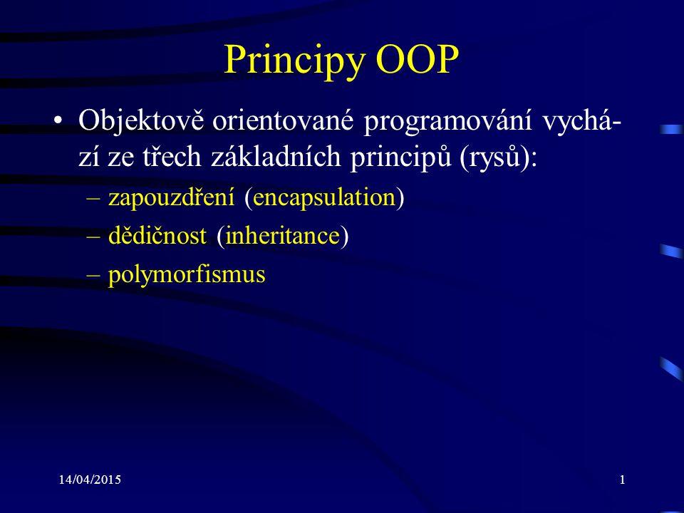 Principy OOP Objektově orientované programování vychá-zí ze třech základních principů (rysů): zapouzdření (encapsulation)