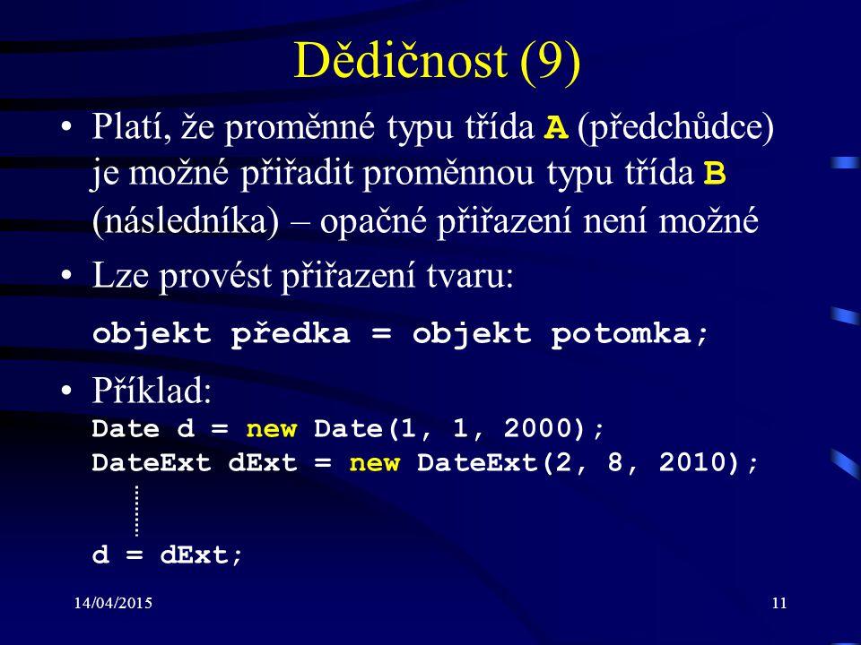 Dědičnost (9) objekt předka = objekt potomka;