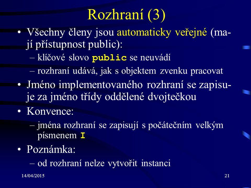 Rozhraní (3) Všechny členy jsou automaticky veřejné (ma-jí přístupnost public): klíčové slovo public se neuvádí.