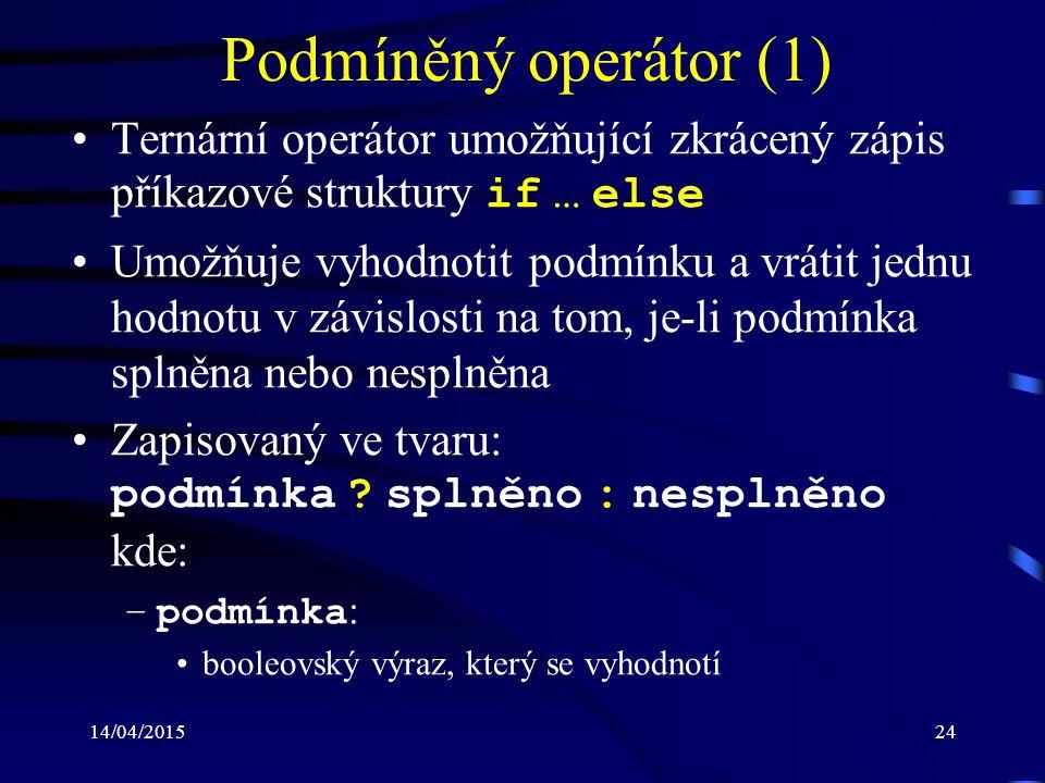 Podmíněný operátor (1) Ternární operátor umožňující zkrácený zápis příkazové struktury if … else.