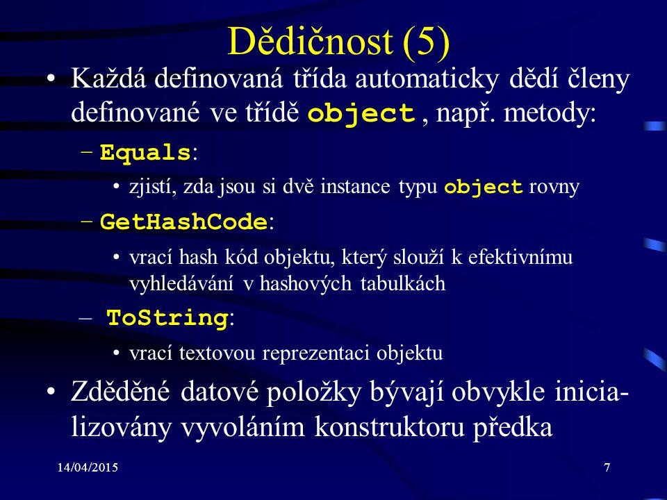Dědičnost (5) Každá definovaná třída automaticky dědí členy definované ve třídě object , např. metody: