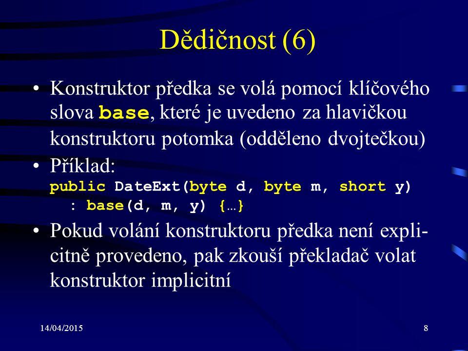 Dědičnost (6) Konstruktor předka se volá pomocí klíčového slova base, které je uvedeno za hlavičkou konstruktoru potomka (odděleno dvojtečkou)