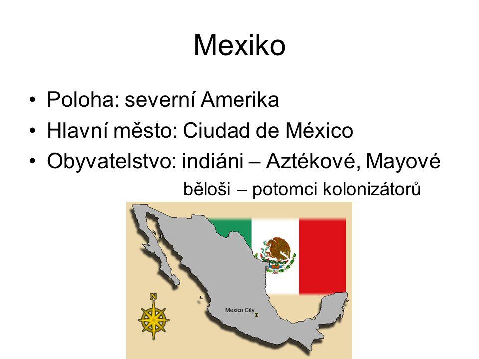 Mexiko Poloha: severní Amerika Hlavní město: Ciudad de México