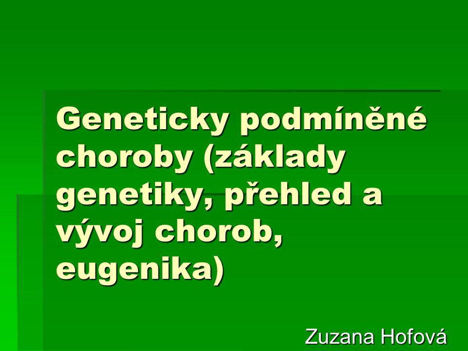 Geneticky podmíněné choroby (základy genetiky, přehled a vývoj chorob, eugenika)