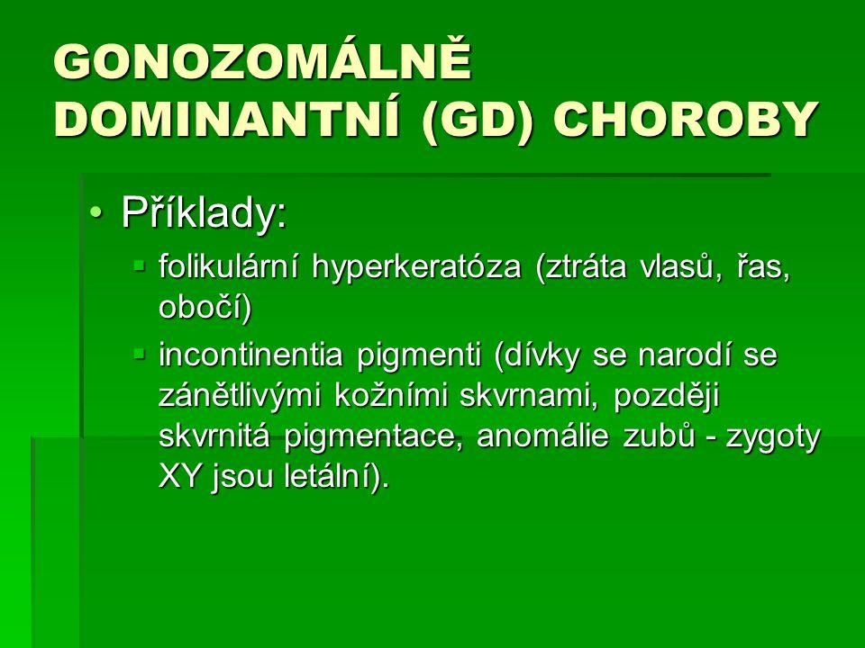 GONOZOMÁLNĚ DOMINANTNÍ (GD) CHOROBY