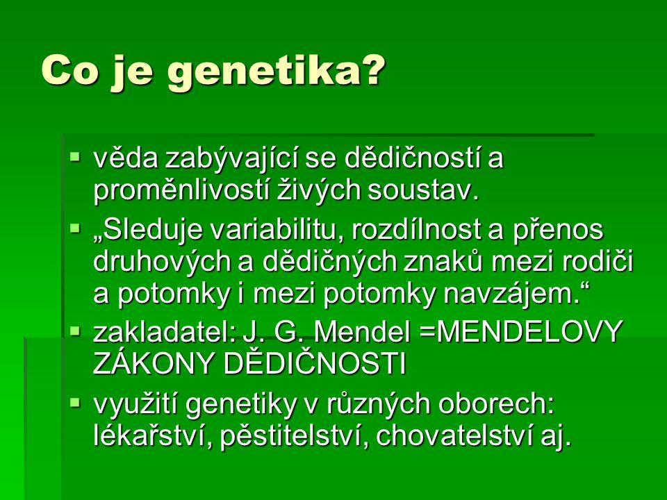 Co je genetika věda zabývající se dědičností a proměnlivostí živých soustav.