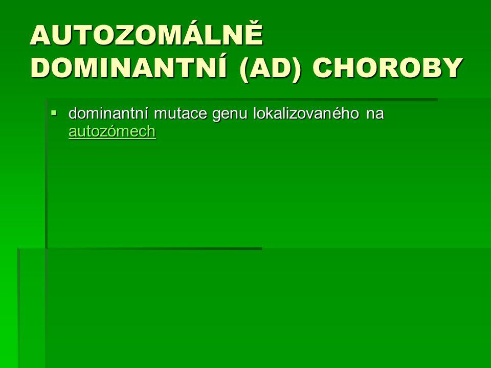 AUTOZOMÁLNĚ DOMINANTNÍ (AD) CHOROBY