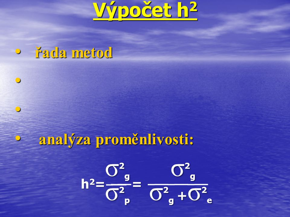 σ2g σ2g σ2p σ2g +σ2e Výpočet h2 řada metod analýza proměnlivosti: