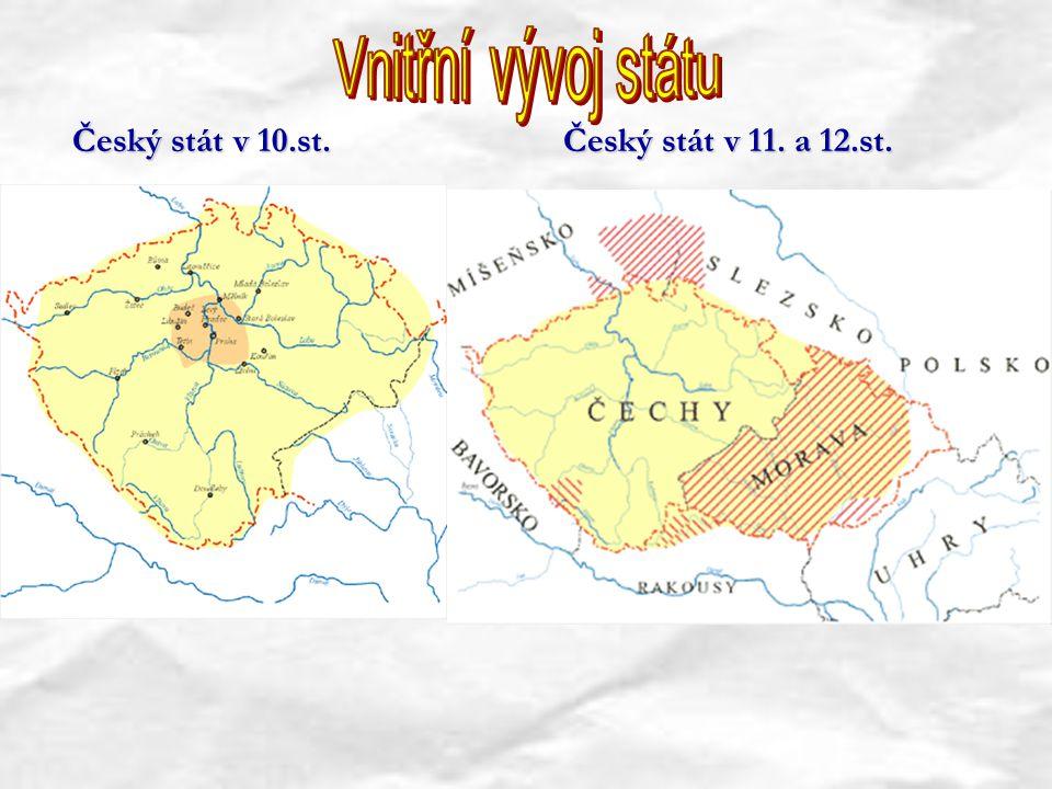 Vnitřní vývoj státu Český stát v 10.st. Český stát v 11. a 12.st.