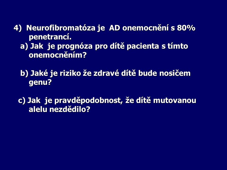 4) Neurofibromatóza je AD onemocnění s 80% penetrancí.