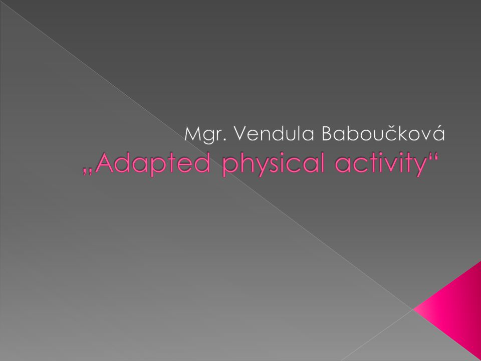 """Adapted physical activity"