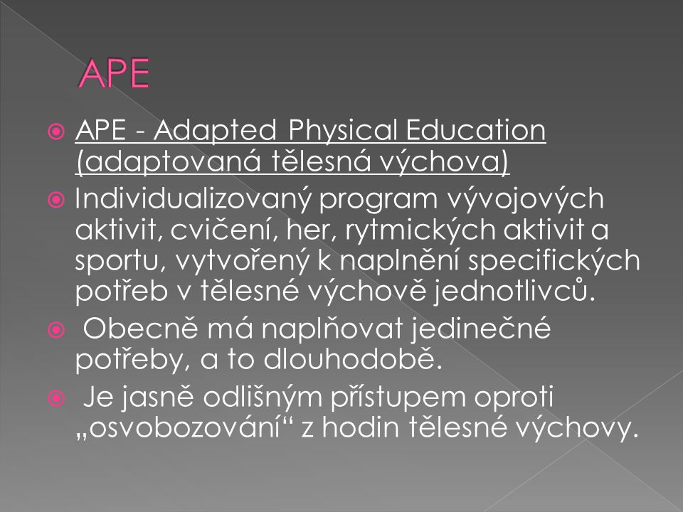 APE APE - Adapted Physical Education (adaptovaná tělesná výchova)