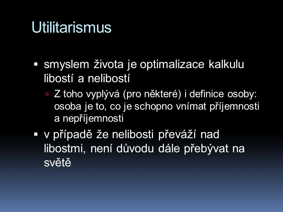 Utilitarismus smyslem života je optimalizace kalkulu libostí a nelibostí.