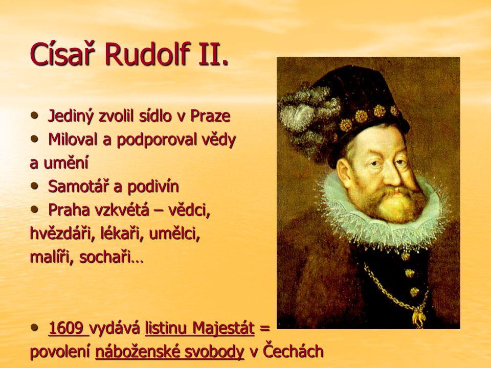 Císař Rudolf II. Jediný zvolil sídlo v Praze Miloval a podporoval vědy