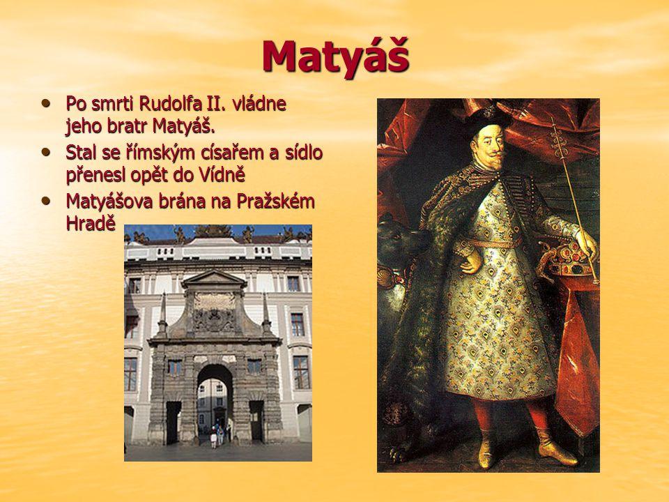 Matyáš Po smrti Rudolfa II. vládne jeho bratr Matyáš.